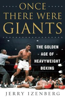 Image for Once There Were Giants: The Golden Age of Heavyweight Boxing