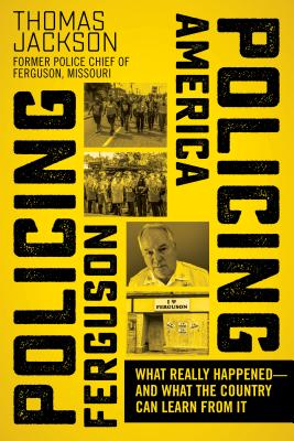 Image for Policing Ferguson, Policing America: What Really Happened?and What the Country Can Learn from It
