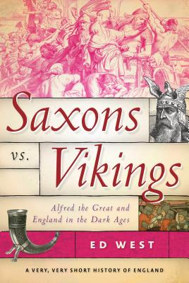 Image for Saxons vs. Vikings: Alfred the Great and England in the Dark Ages (A Very, Very Short History of England)