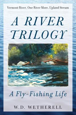 Image for A River Trilogy: A Fly-Fishing Life