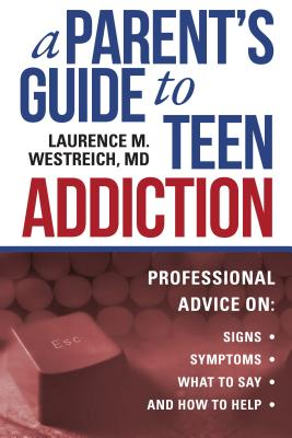 Image for A Parent's Guide to Teen Addiction: Professional Advice on Signs, Symptoms,  What to Say, and How to Help