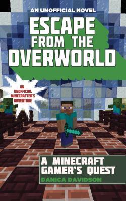 Escape from the Overworld: An Unofficial Overworld Adventure, Book One, Davidson, Danica