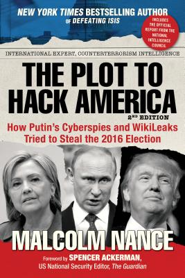 Image for The Plot to Hack America: How Putin's Cyberspies and WikiLeaks Tried to Steal the 2016 Election
