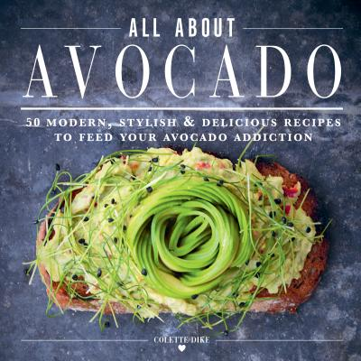 ULTIMATE AVOCADO COOKBOOK: 50 MODERN, STYLISH & DELICIOUS RECIPES TO FEED YOUR AVOCADO ADDICTION