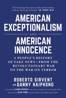 Image for American Exceptionalism and American Innocence: A People's History of Fake NewsFrom the Revolutionary War to the War on Terror