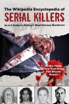 Image for WIKIPEDIA ENCYCLOPEDIA OF SERIAL KILLERS: AN AZ GUIDE TO HISTORY'S MOST HEINOUS MURDERERS