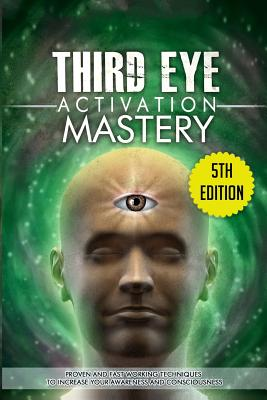 Image for Third Eye Activation Mastery: Proven And Fast Working Techniques To Increase Awareness And Consciousness