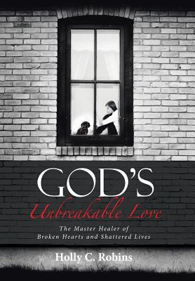 Image for God's Unbreakable Love: The Master Healer of Broken Hearts and Shattered Lives