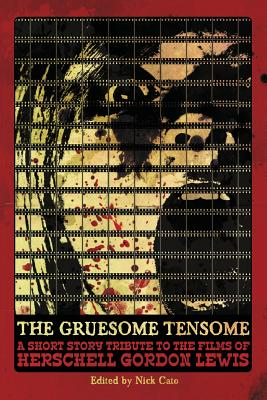 Image for The Gruesome Tensome: A Short Story Tribute to the Films of Herschell Gordon Lewis