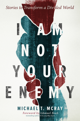 Image for I Am Not Your Enemy: Stories to Transform a Divided World