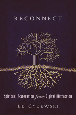 Image for Reconnect: Spiritual Restoration from Digital Distraction