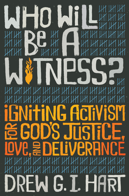 Image for Who Will Be A Witness: Igniting Activism for God's Justice, Love, and Deliverance