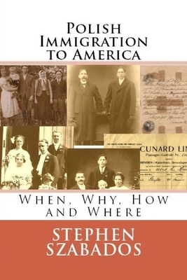Image for Polish Immigration to America: When, Why, How and Where