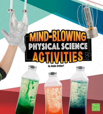Mind-Blowing Physical Science Activities (Curious Scientists), Smibert, Angie