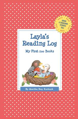 Layla's Reading Log: My First 200 Books (GATST) (Grow a Thousand Stories Tall), Zschock, Martha Day
