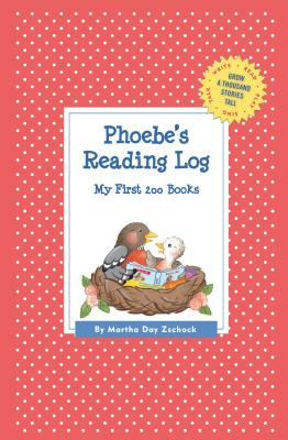Phoebe's Reading Log: My First 200 Books (GATST) (Grow a Thousand Stories Tall), Zschock, Martha Day