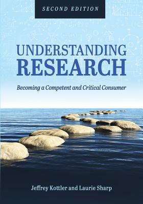 Understanding Research: Becoming a Competent and Critical Consumer, Kottler, Jeffrey A.; Sharp, Laurie