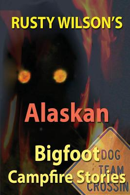 Image for Rusty Wilson's Alaskan Bigfoot Campfire Stories