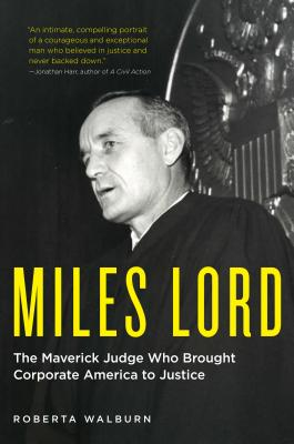 Image for Miles Lord: The Maverick Judge Who Brought Corporate America to Justice