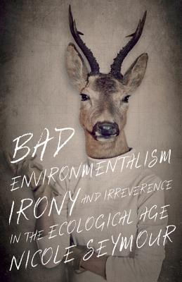 Image for Bad Environmentalism: Irony and Irreverence in the Ecological Age