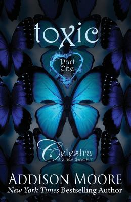Toxic Part One (Celestra Series) (Volume 7), Addison Moore