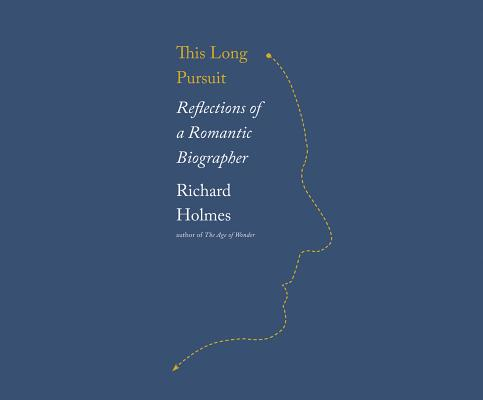 This Long Pursuit: Reflections of a Romantic Biographer, Holmes, Sir Richard