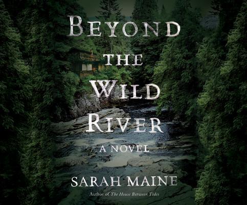 Beyond the Wild River: A Novel, Maine, Sarah