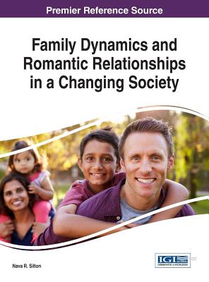Family Dynamics and Romantic Relationships in a Changing Society, Nava R. Silton