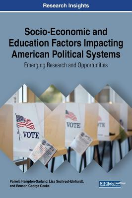 Image for Socio-Economic and Education Factors Impacting American Political Systems: Emerging Research and Opportunities (Advances in Electronic Government, Digital Divide, and Regional Development (AEGDDRD))
