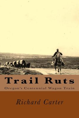 Image for Trail Ruts: Oregon's Centennial Wagon Train