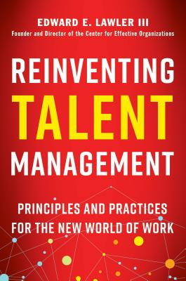 Reinventing Talent Management: Principles and Practices for the New World of Work, Lawler, Edward E.