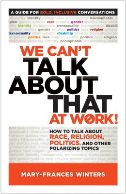 Image for We Can't Talk about That at Work!: How to Talk about Race, Religion, Politics, and Other Polarizing Topics