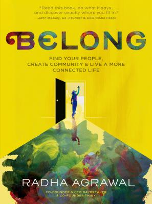 Image for Belong: Find Your People, Create Community, and Live a More Connected Life