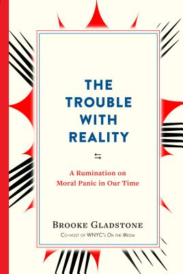 Image for The Trouble with Reality: A Rumination on Moral Panic in Our Time