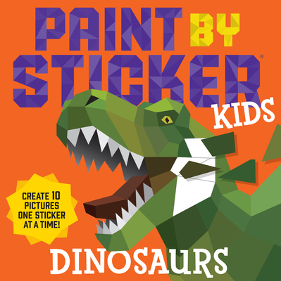 Image for PAINT BY STICKER KIDS: DINOSAURS: CREATE 10 PICTURES ONE STICKER AT A TIME!