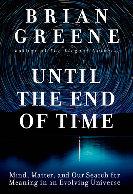 Image for Until the End of Time: Mind, Matter, and Our Search for Meaning in an Evolving Universe