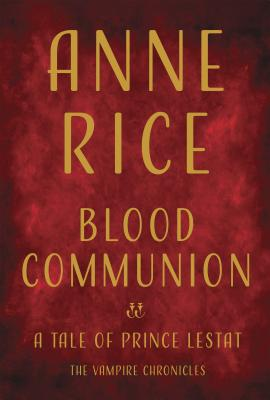 Image for BLOOD COMMUNION: A Tale of Prince Lestat