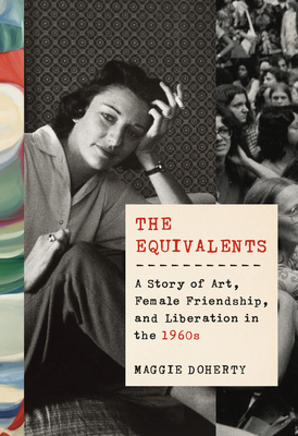 Image for The Equivalents: A Story of Art, Female Friendship, and Liberation in the 1960s