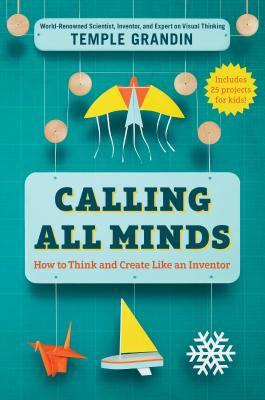 Image for Calling All Minds: How To Think and Create Like an Inventor