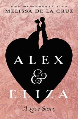 Alex and Eliza: A Love Story (Alex & Eliza), de la Cruz, Melissa
