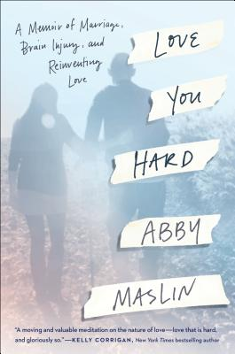 Image for Love You Hard: A Memoir of Marriage, Brain Injury, and Reinventing Love