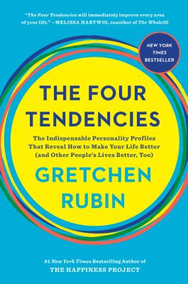 FOUR TENDENCIES: THE INDISPENSABLE PERSONALITY PROFILES THAT REVEAL HOW TO MAKE YOUR LIFE BETTER, RUBIN, GRETCHEN
