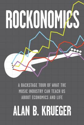 Image for Rockonomics: A Backstage Tour of What the Music Industry Can Teach Us about Economics and Life