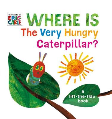 Image for WHERE IS THE VERY HUNGRY CATERPILLAR?: A LIFT-THE-FLAP BOOK