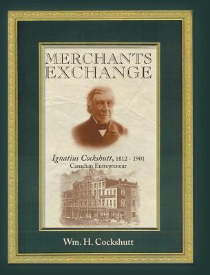 Merchants Exchange: Ignatius Cockshutt, 1812 - 1901 Canadian Entrepreneur, Cockshutt, Wm. H.