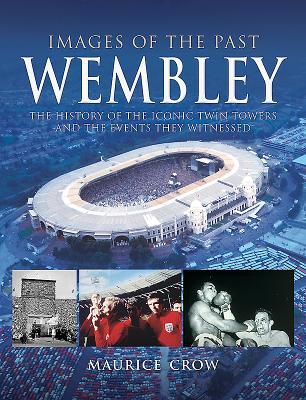 Image for Wembley: The History of the Iconic Twin Towers and the Events They Witnessed (Images of the Past)