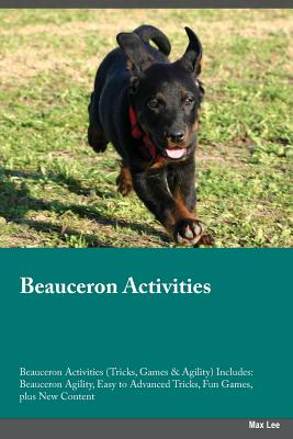 Beauceron Activities Beauceron Activities (Tricks, Games & Agility) Includes: Beauceron Agility, Easy to Advanced Tricks, Fun Games, plus New Content, Lee, Max