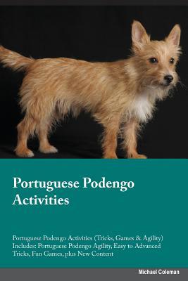 Portuguese Podengo Activities Portuguese Podengo Activities (Tricks, Games & Agility) Includes: Portuguese Podengo Agility, Easy to Advanced Tricks, Fun Games, plus New Content, North, Gavin