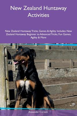 New Zealand Huntaway Activities New Zealand Huntaway Tricks, Games & Agility Includes: New Zealand Huntaway Beginner to Advanced Tricks, Fun Games, Agility & More, Cornish, Alexander