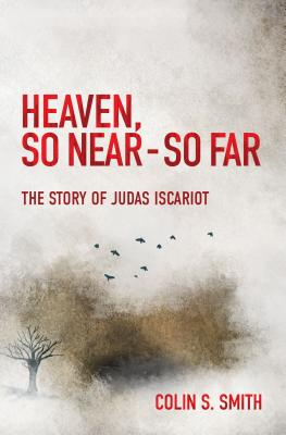 Image for Heaven, So Near - So Far: The Story of Judas Iscariot